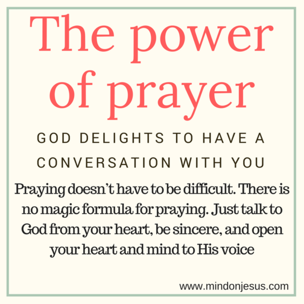 The power of prayer. God delights to have a conversation.