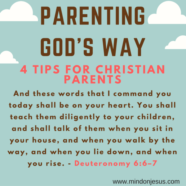 Parenting God's way: 4 Tips for Christian Parents. Deuteronomy 6:6–7.